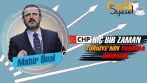 """Mahir Ünal: """"CHP, hiç bir zaman Türkiye'nin yanında durmadı"""""""