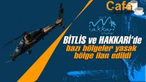 Bitlis ve Hakkari'de bazı bölgeler yasak bölge ilan edildi
