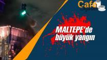 Maltepe'de büyük yangın