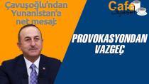 Dışişleri Bakanı Mevlüt Çavuşoğlu'ndan istikşafi görüşmelere ilişkin açıklama